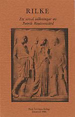 Rilke. Ett urval tolkningar av Patrik Reuterswärd.
