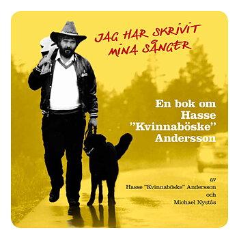 "Jag har skrivit mina sånger - en bok om Hasse ""Kvinnaböske"" Andersson"