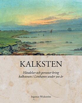 Kalksten. Händelser och personer kring kalkstenen i Limhamn under 500 år