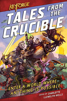 KeyForge: Tales From the Crucible: A KeyForge Anthology
