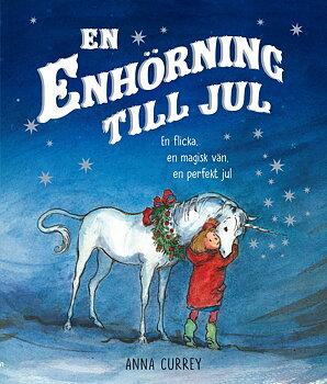 En enhörning till jul : en flicka, en magisk vän, en perfekt jul