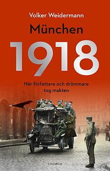 München 1918 : när författare och drömmare tog makten