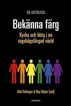 Bekänna färg:  Kyrka och hbtq i en regnbågsfärgad värld - Olof Edsinger & Ray Baker (red)