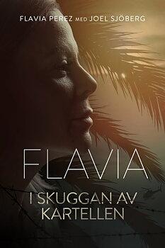 Flavia - i skuggan av Kartellen - Flavia Perez och Joel Sjöberg