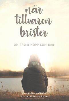 När tillvaron brister : om tro & hopp som bär - Iréne Antby & Kerstin Klason