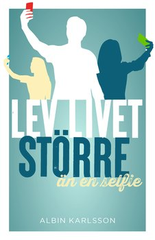 Lev livet större än en selfie - Albin Karlsson
