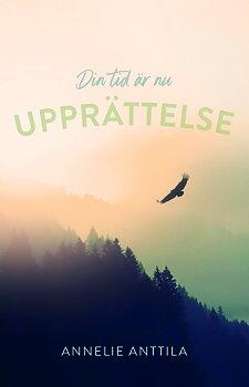 Upprättelse : din tid är nu - Annelie Anttila