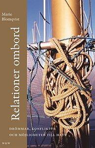 Relationer ombord drömmar, konflikter och möjligheter till havs  - Marie Blomqvist