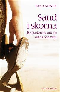 Sand i skorna. En berättelse om att vakna och välja - Eva Sanner