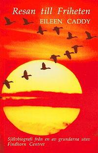 Resan till friheten : självbiografi  Självbiografi från en av Grundarna Utav Finhorn Cent av Eileen Caddy