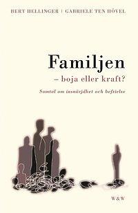 Familjen - boja eller kraft? av Bert Hellinger, Gabriele Ten Hövel
