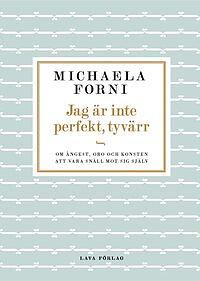 Jag är inte perfekt, tyvärr : Om ångest, oro och konsten att vara snäll mot sig själv av Michaela Forn -  INBUNDEN