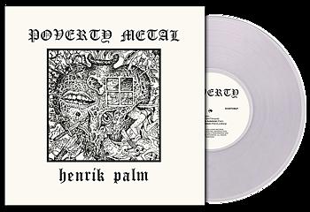 HENRIK PALM - Poverty Metal (CLEAR VINYL) LP