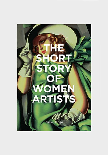 The Short Story of Women Artists: A Pocket Guide to Key Breakthroughs, Movements, Works and Themes