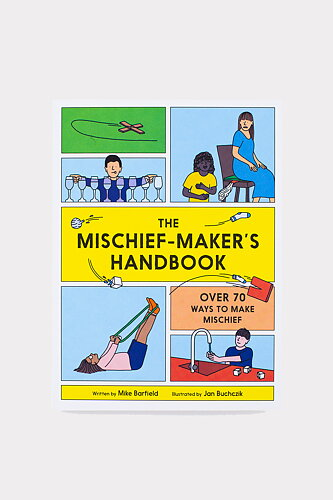 The Mischief-Maker's Handbook: Over 70 ways to make mischief