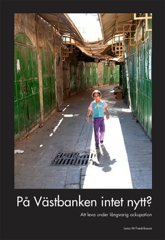 Lena M Fredriksson - På Västbanken intet nytt?