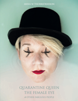Anna W Thorbjörnsson - Quarantine Queen, The Female Eye and Other fabulous people