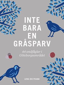 Inte bara en gråsparv – 44 småfåglar i Göteborgsområdet