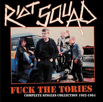Riot Squad – Fuck The Tories (Complete Singles Collection 1982-1984) - LP