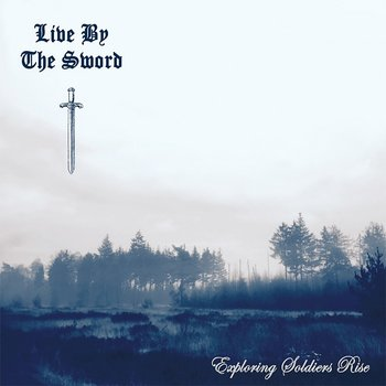Live By The Sword - Exploring Soldiers Rise - LP (PRE-ORDER)