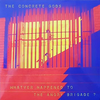 The Concrete Gods - Whatever happened to the angry brigade? - EP