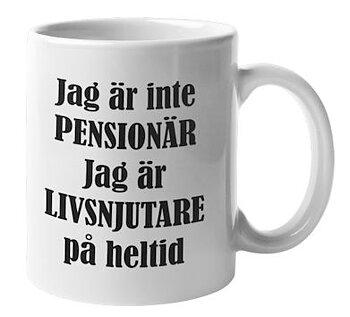 Mugg - Jag är inte pensionär, Livsnjutare