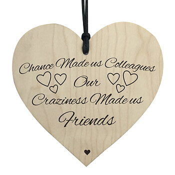 "Wood hanging heart , ""Chance made us colleagues, Craziness made us friends"""