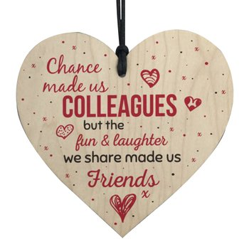"Wood hanging heart , ""Chance made us colleagues but fun & laughter we share made us friends"""