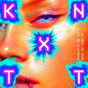 Charlotte De Witte - Rave On Time Ep / KNTXT