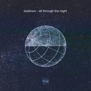 Bastinov - All Through The Night / Etruria Beat