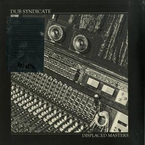 Dub Syndicate - Displaced Masters / On-U Sound