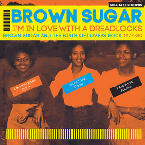 Brown Sugar-I'm In Love With A Dreadlocks (Brown Sugar And The Birth Of Lovers Rock 1977-80) / Soul Jazz