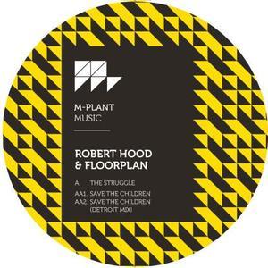 Robert Hood & Floorplan - The Struggle / Save The Children / M-Plant