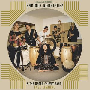 Enrique Rodriguez and The Negra Chiway Band - Fase Liminal / Soul Jazz Records