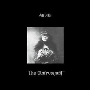Jeff Mills - The Clairvoyant / Axis