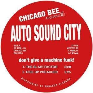 Auto Sound City - Don't Give A Machine Funk! / Chicago Bee Records