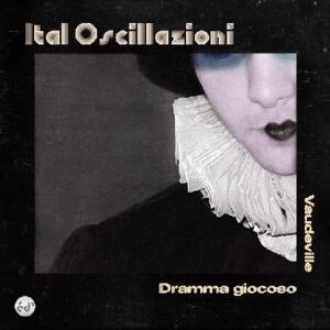 Ital Oscillazioni - Dramma Giocoso / Vaudeville / Epoché D'Autore