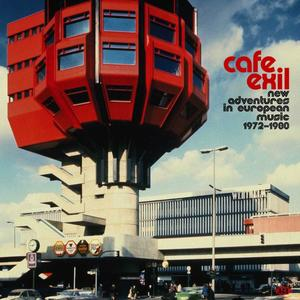Cafe Exil - - New Adventures In European Music 1972-1980
