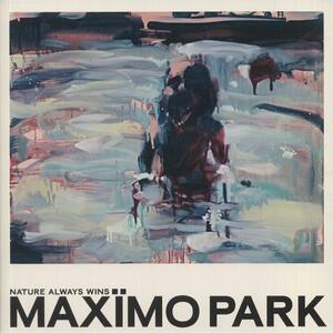 Maximo Park -  Nature Always Wins /  Prolifica Inc