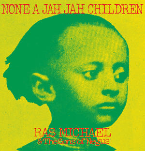 Ras Michael & The Sons Of Negus-None A Jah Jah Children /  17 NORTH PARADE