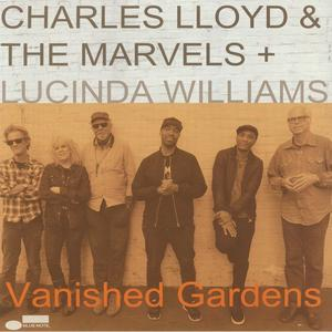 Charles Lloyd & The Marvels – Vanished Gardens (feat. Lucinda Williams) / Blue Note