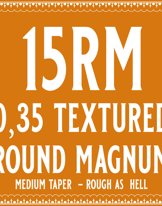 35/15 Rough as hell Round Magnum