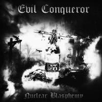 Evil Conqueror - Nuclear Blasphemy [CD]