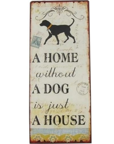 Plåtskylt A home without a dog is just a house