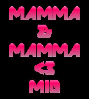 """""""MAMMA & MAMMA <3 MIG"""""""