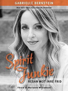 Spirit junkie - Resan mot inre frid - Gabrielle Bernstein - Svenska