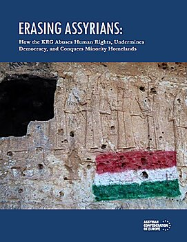 Erasing Assyrians: How the KRG abuses human rights, undermines democracy, and conquers minority homelands