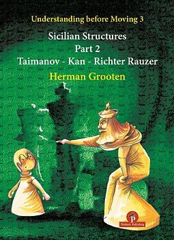 Understanding Before Moving 3.2 – Sicilian Structures (Taimanov – Kan - Richter Rauzer) av Herman Grooten