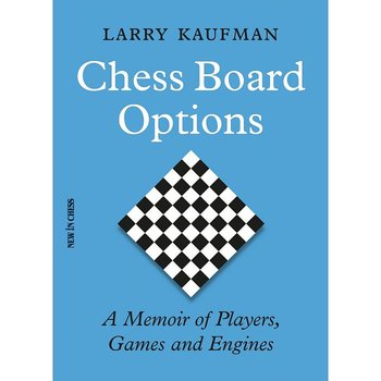 Chess Board Options - A Memoir of Players, Games and Engines