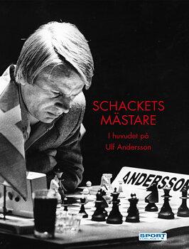 Schackets Mästare: I huvudet på Ulf Andersson